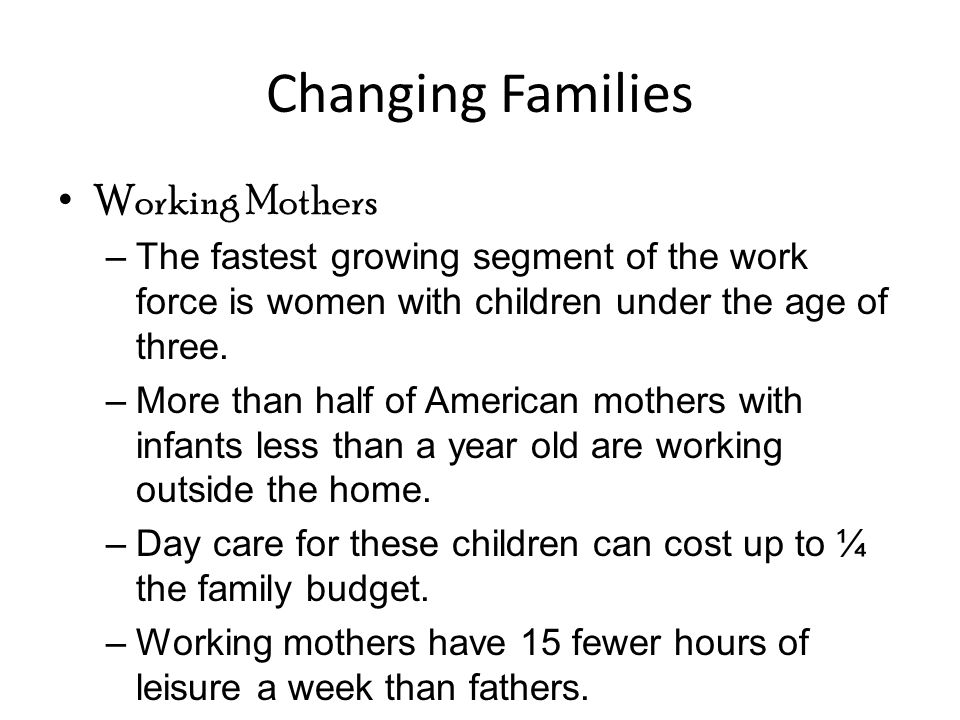 Working Mothers –The fastest growing segment of the work force is women with children under the age of three.