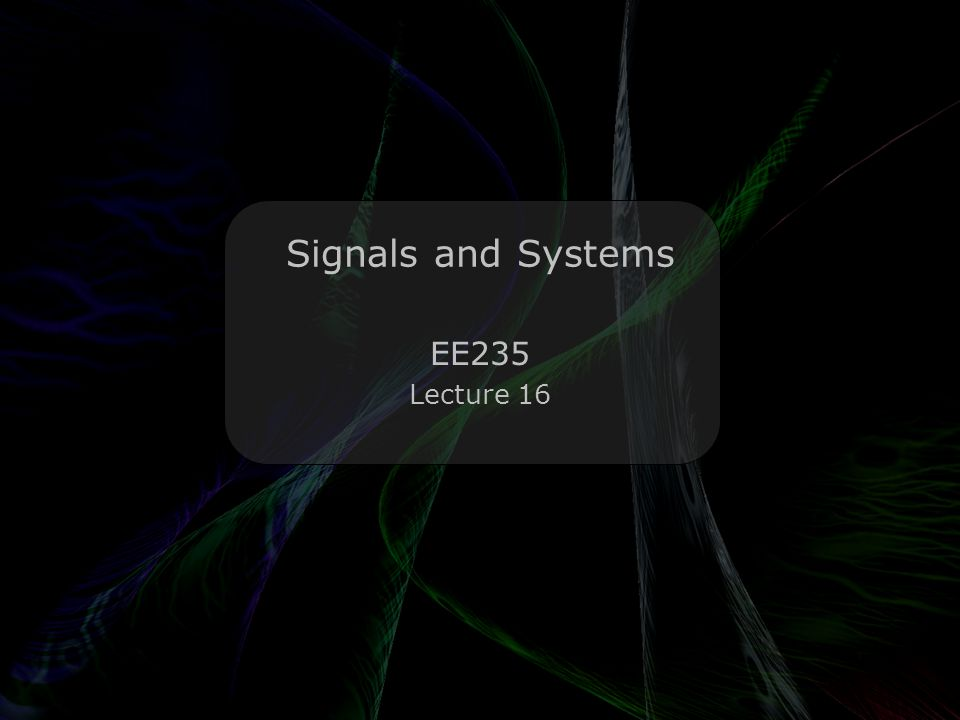 Leo Lam © Signals and Systems EE235 Lecture 16