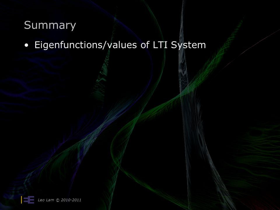 Leo Lam © Summary Eigenfunctions/values of LTI System