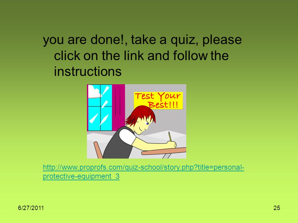 6/27/ title=personal- protective-equipment_3 you are done!, take a quiz, please click on the link and follow the instructions