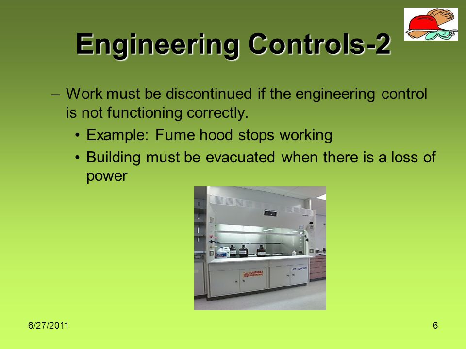 6/27/20116 –Work must be discontinued if the engineering control is not functioning correctly.