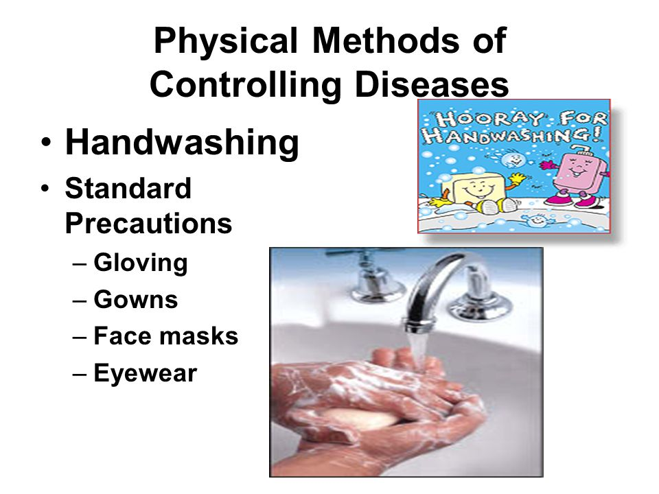 Physical Methods of Controlling Diseases Handwashing Standard Precautions –Gloving –Gowns –Face masks –Eyewear