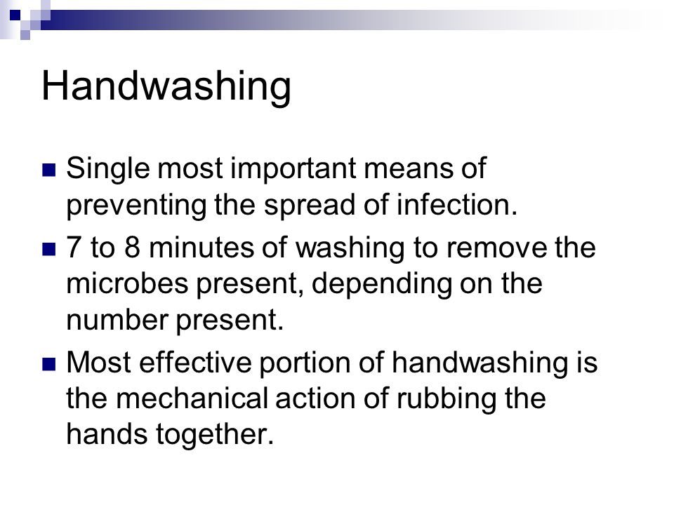 Handwashing Single most important means of preventing the spread of infection.