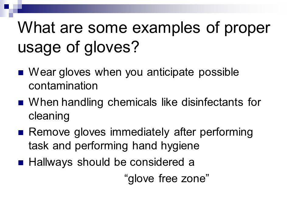 What are some examples of proper usage of gloves.
