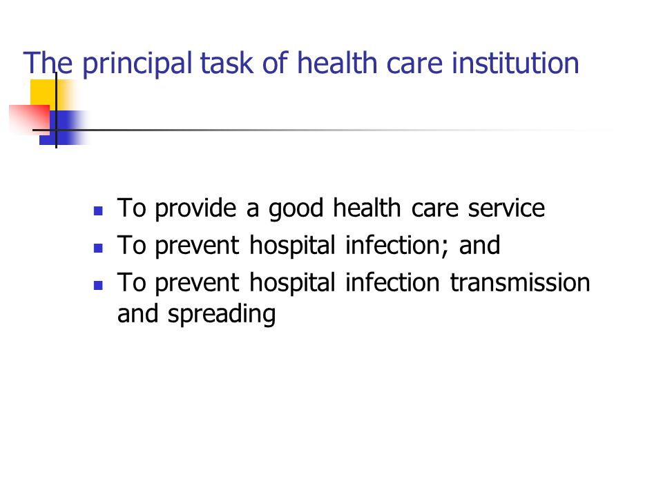 The principal task of health care institution To provide a good health care service To prevent hospital infection; and To prevent hospital infection transmission and spreading