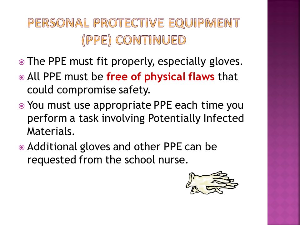  The PPE must fit properly, especially gloves.