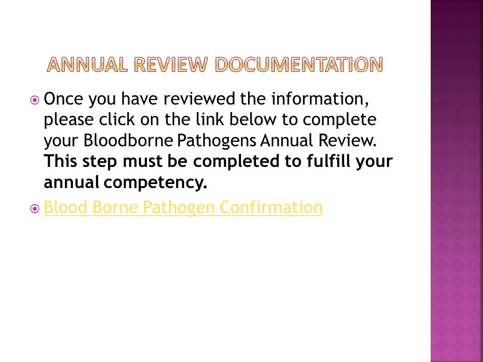  Once you have reviewed the information, please click on the link below to complete your Bloodborne Pathogens Annual Review.