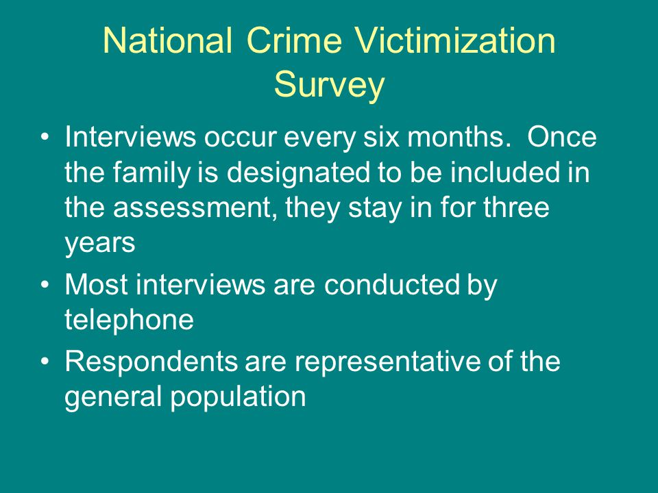 National Crime Victimization Survey Interviews occur every six months.