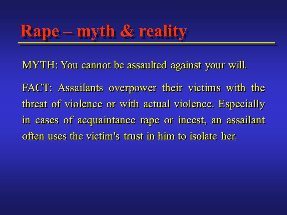 Rape – myth & reality MYTH: You cannot be assaulted against your will.