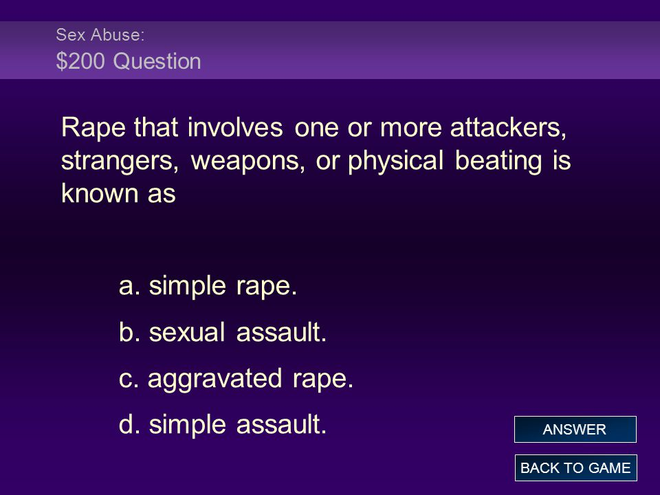Sex Abuse: $200 Question Rape that involves one or more attackers, strangers, weapons, or physical beating is known as a.