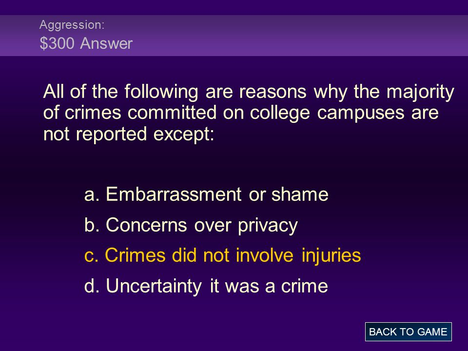 Aggression: $300 Answer All of the following are reasons why the majority of crimes committed on college campuses are not reported except: a.