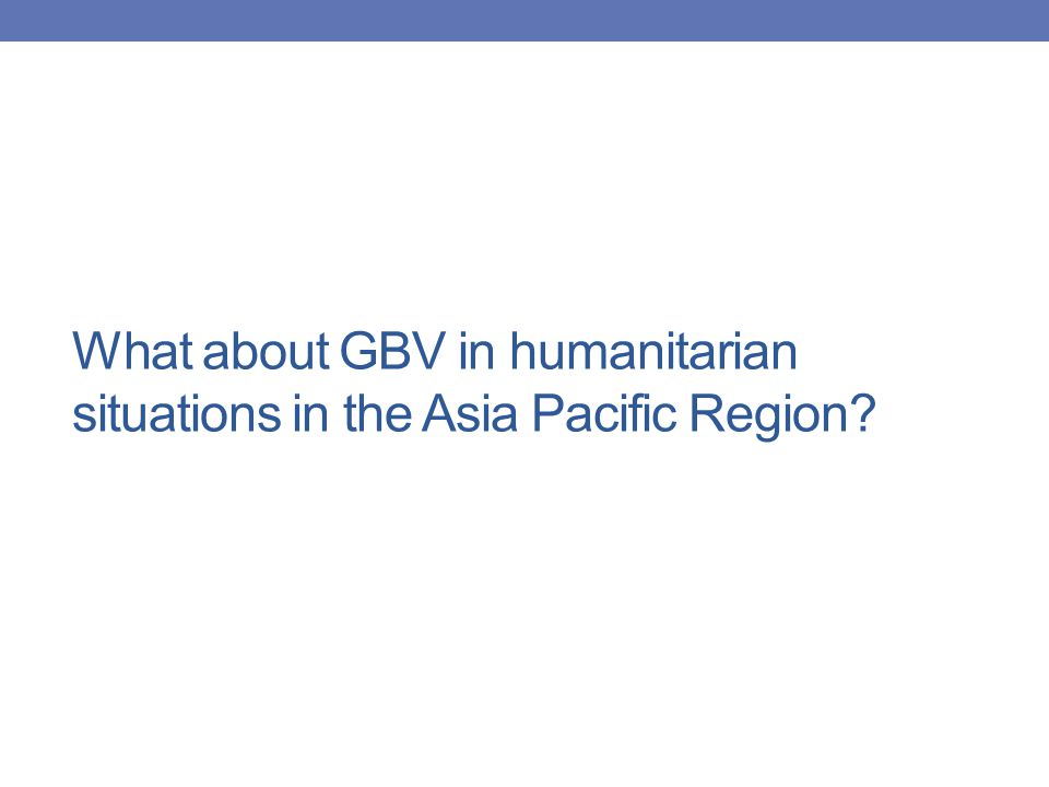 What about GBV in humanitarian situations in the Asia Pacific Region