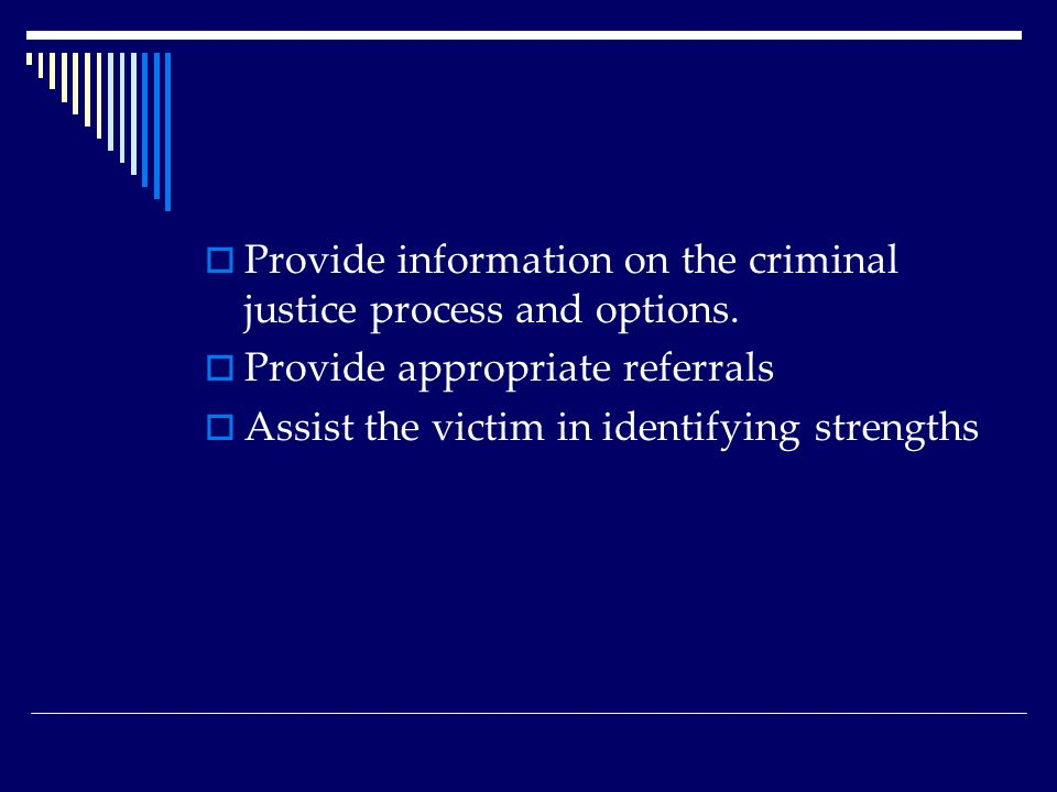  Provide information on the criminal justice process and options.