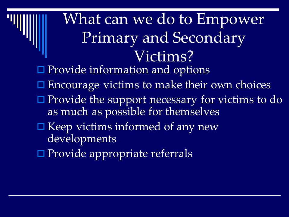 What can we do to Empower Primary and Secondary Victims.