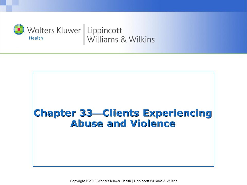 Copyright © 2012 Wolters Kluwer Health | Lippincott Williams & Wilkins Chapter 33Clients Experiencing Abuse and Violence