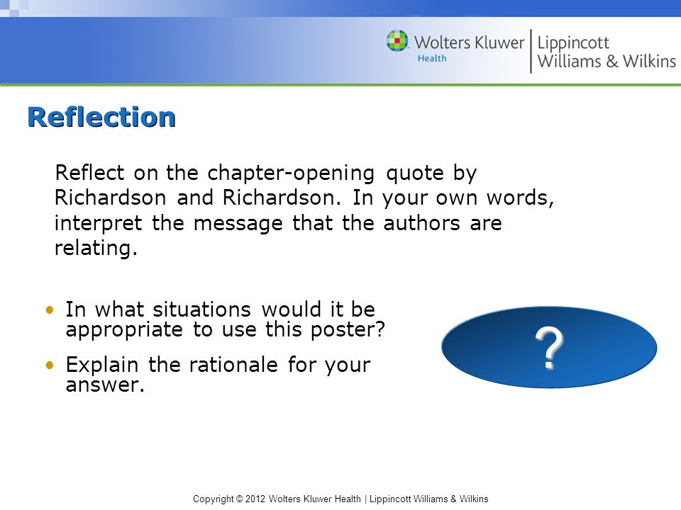 Copyright © 2012 Wolters Kluwer Health | Lippincott Williams & Wilkins Reflection Reflect on the chapter-opening quote by Richardson and Richardson.