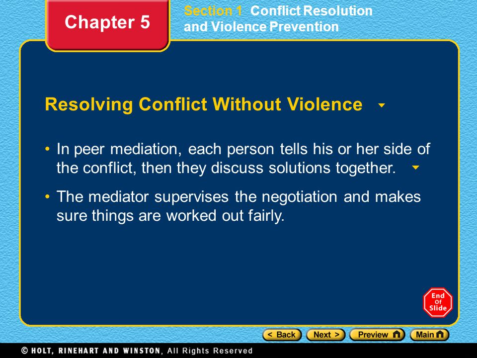 Section 1 Conflict Resolution and Violence Prevention Resolving Conflict Without Violence In peer mediation, each person tells his or her side of the conflict, then they discuss solutions together.