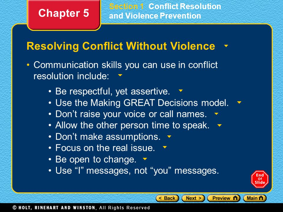 Section 1 Conflict Resolution and Violence Prevention Resolving Conflict Without Violence Communication skills you can use in conflict resolution include: Chapter 5 Be respectful, yet assertive.
