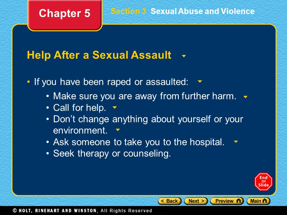 Section 3 Sexual Abuse and Violence Help After a Sexual Assault If you have been raped or assaulted: Chapter 5 Make sure you are away from further harm.