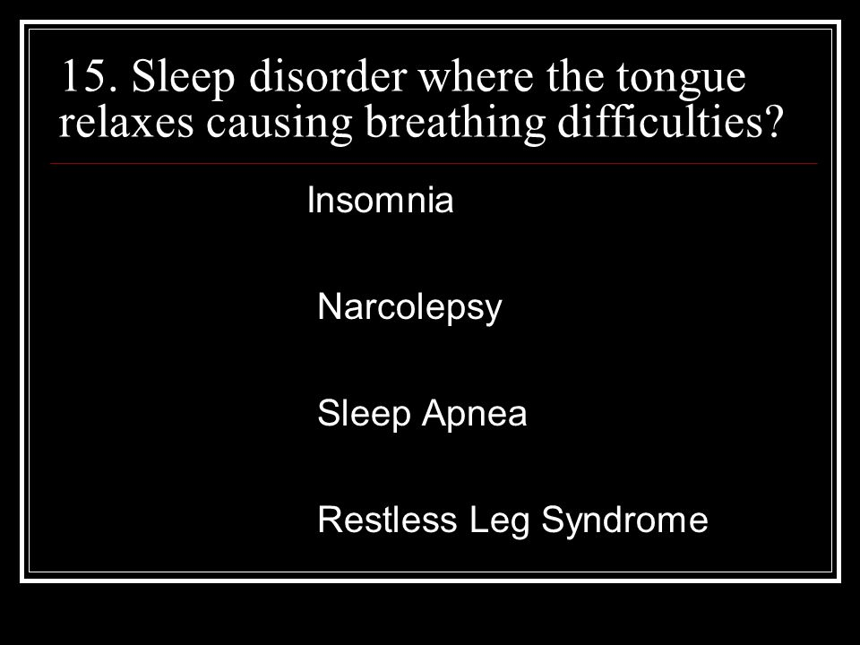 15. Sleep disorder where the tongue relaxes causing breathing difficulties.
