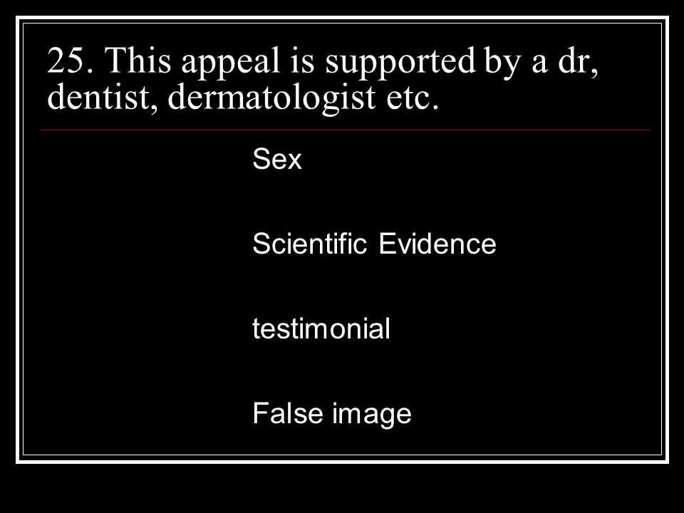 25. This appeal is supported by a dr, dentist, dermatologist etc.