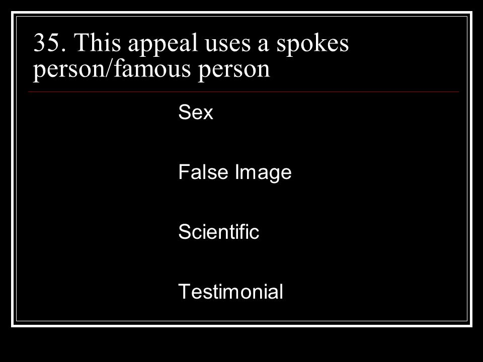 35. This appeal uses a spokes person/famous person Sex False Image Scientific Testimonial