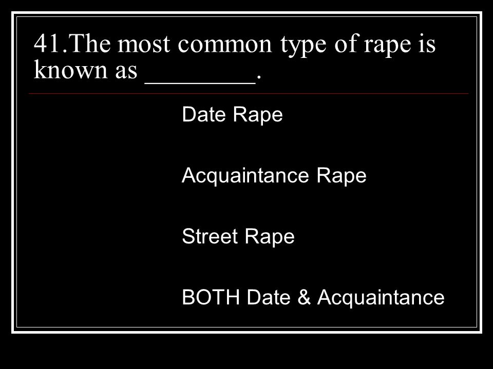 41.The most common type of rape is known as ________.