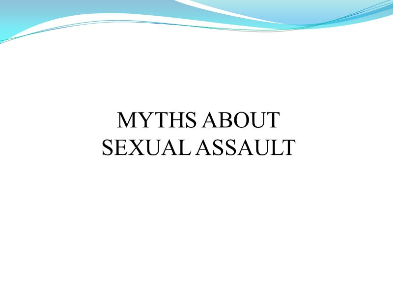 MYTHS ABOUT SEXUAL ASSAULT