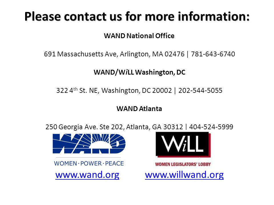 Please contact us for more information: WAND National Office 691 Massachusetts Ave, Arlington, MA | WAND/WiLL Washington, DC th St.