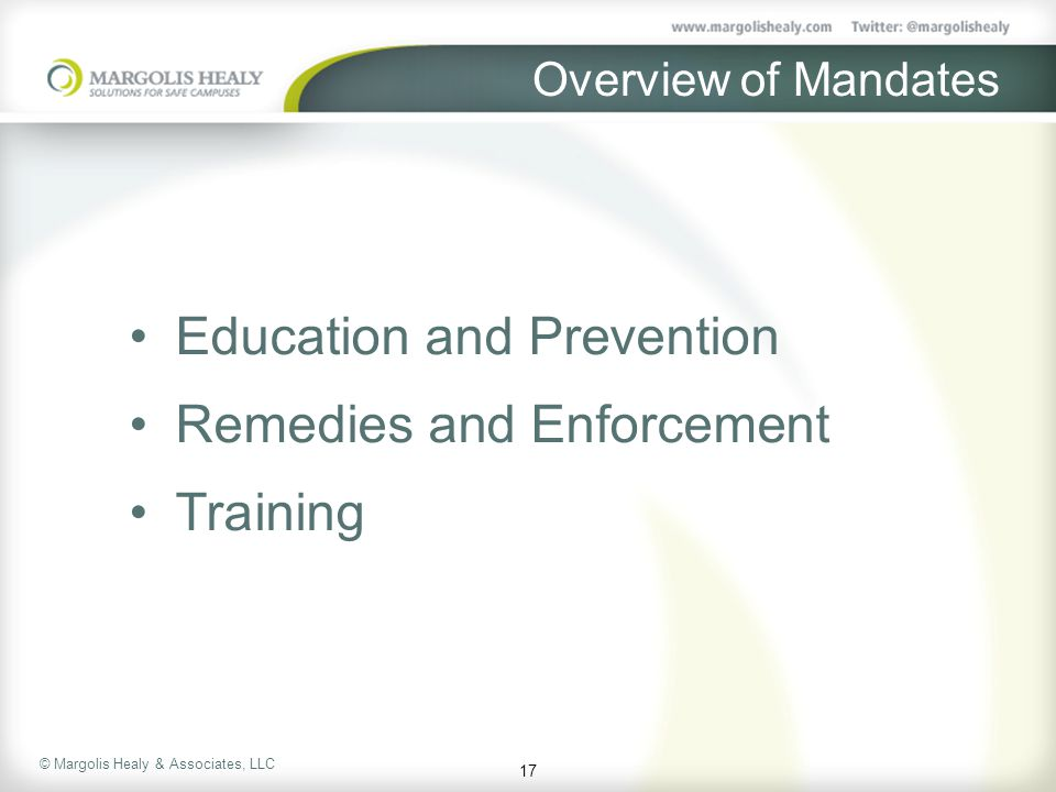 © Margolis Healy & Associates, LLC Overview of Mandates Education and Prevention Remedies and Enforcement Training 17