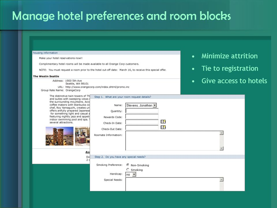 Manage hotel preferences and room blocks Minimize attrition Tie to registration Give access to hotels
