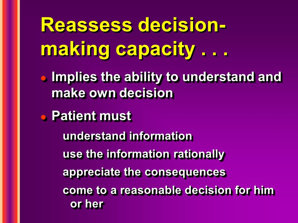 Reassess decision- making capacity...