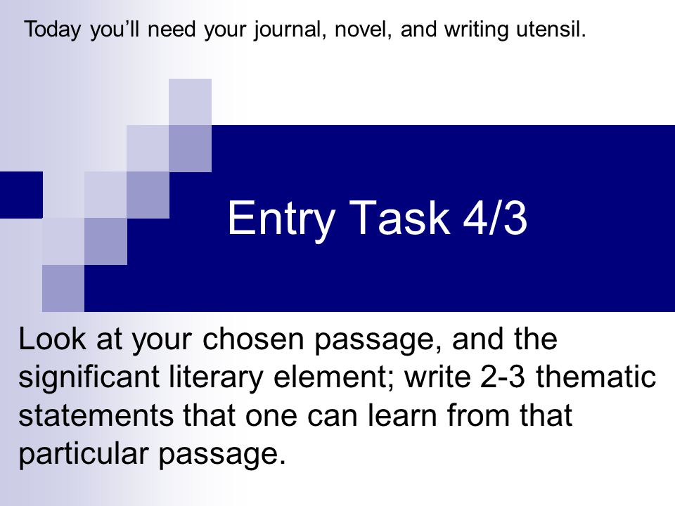 Entry Task 4/3 Look at your chosen passage, and the significant literary element; write 2-3 thematic statements that one can learn from that particular passage.