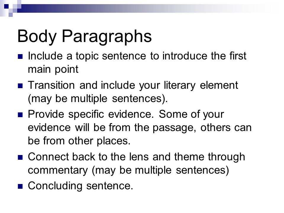 Body Paragraphs Include a topic sentence to introduce the first main point Transition and include your literary element (may be multiple sentences).