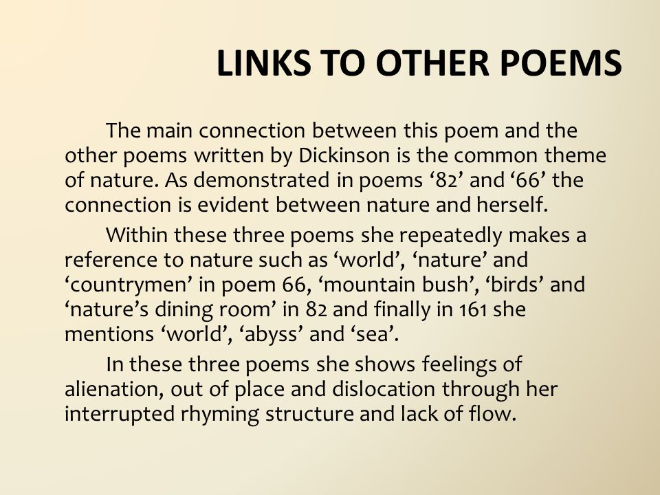LINKS TO OTHER POEMS The main connection between this poem and the other poems written by Dickinson is the common theme of nature.