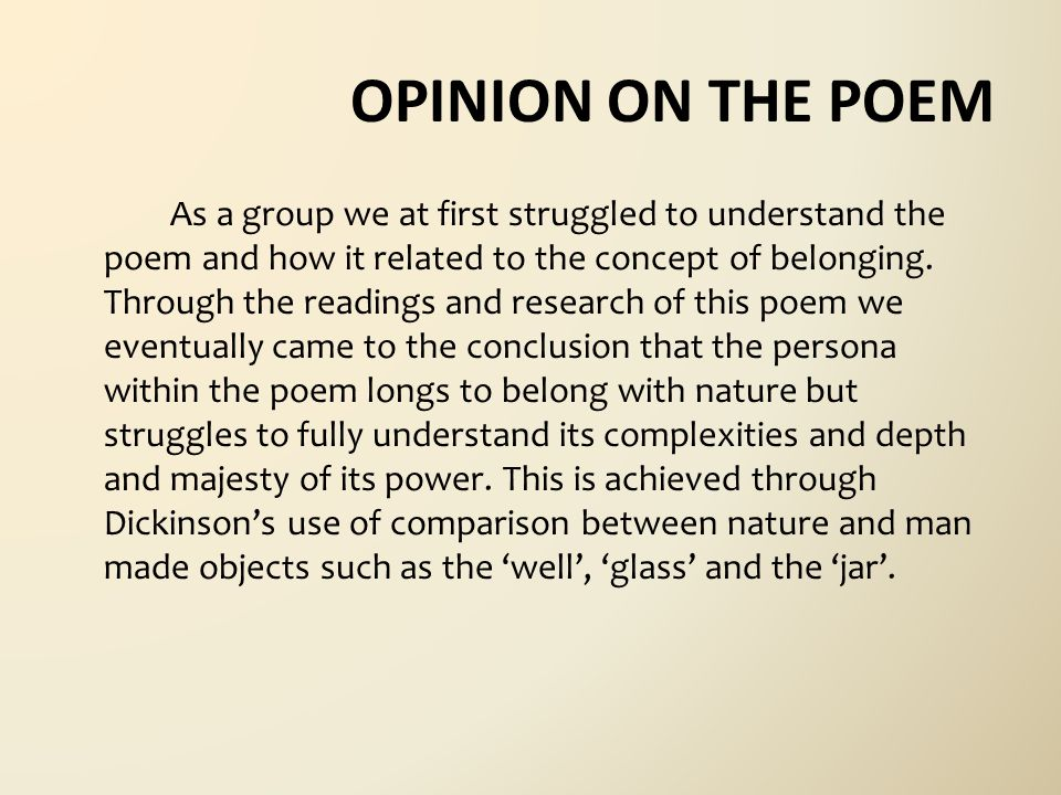 OPINION ON THE POEM As a group we at first struggled to understand the poem and how it related to the concept of belonging.