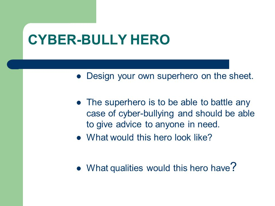 CYBER-BULLY HERO Design your own superhero on the sheet.