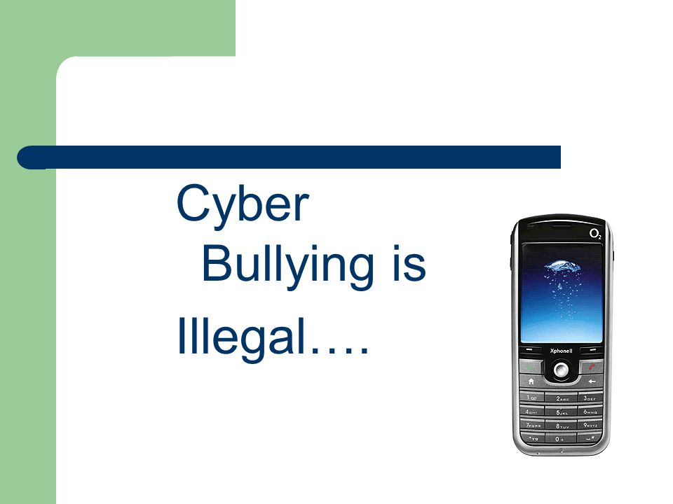 Cyber Bullying is Illegal….