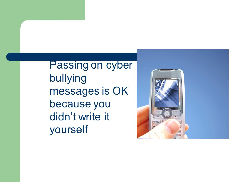 Passing on cyber bullying messages is OK because you didn't write it yourself