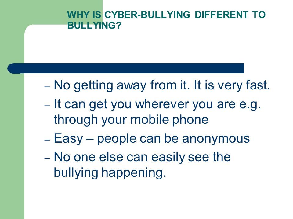 WHY IS CYBER-BULLYING DIFFERENT TO BULLYING. – No getting away from it.
