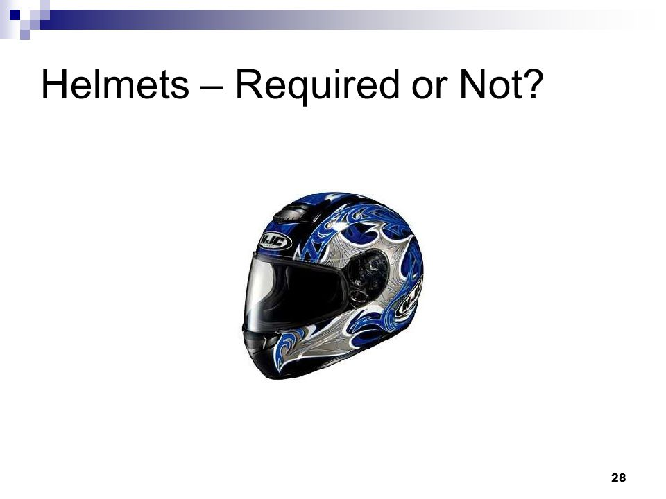 28 Helmets – Required or Not