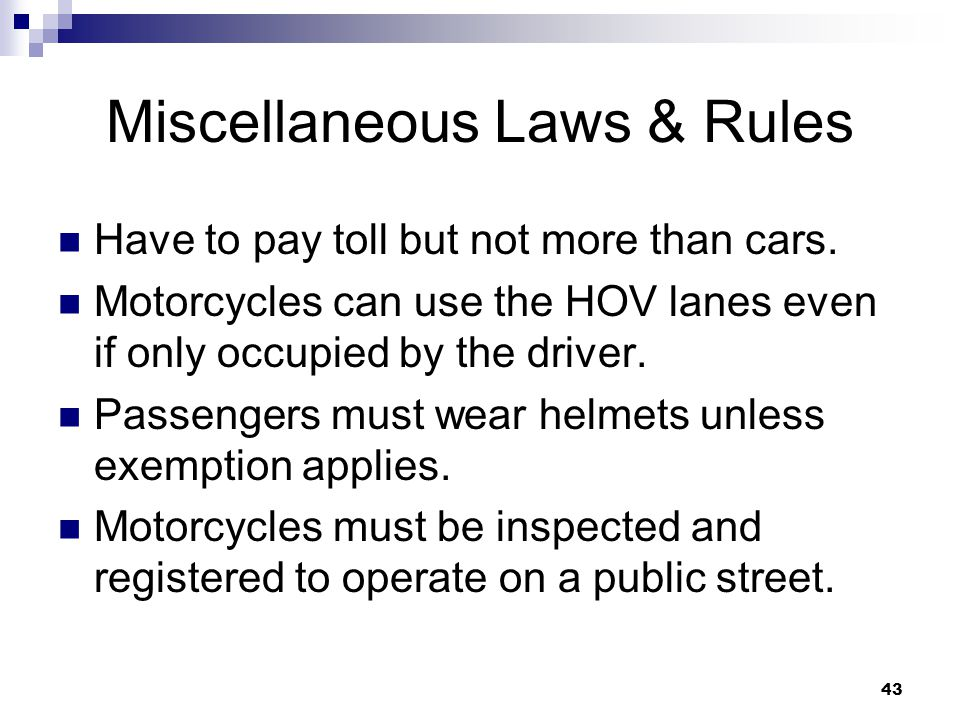 43 Miscellaneous Laws & Rules Have to pay toll but not more than cars.