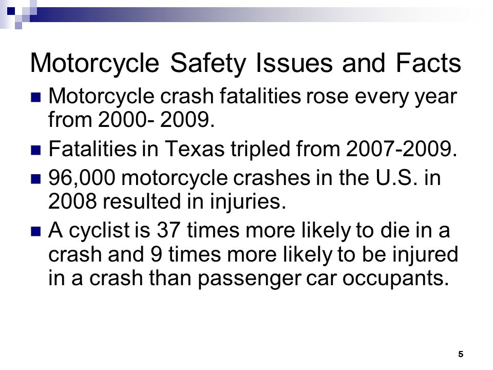 5 Motorcycle Safety Issues and Facts Motorcycle crash fatalities rose every year from