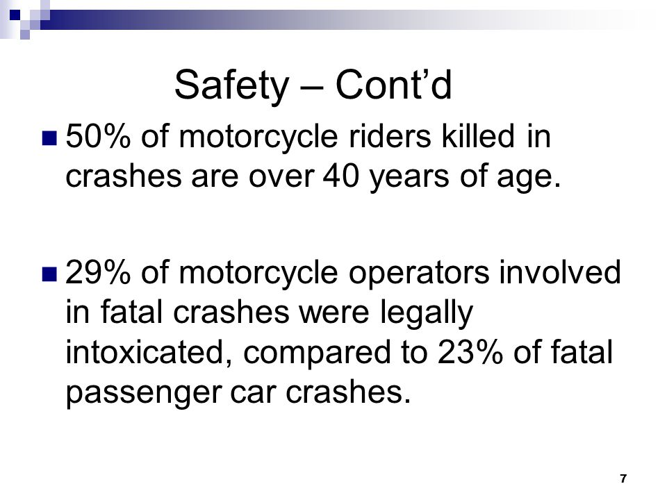 7 50% of motorcycle riders killed in crashes are over 40 years of age.