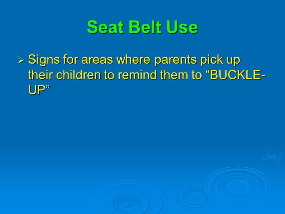 Seat Belt Use  Signs for areas where parents pick up their children to remind them to BUCKLE- UP