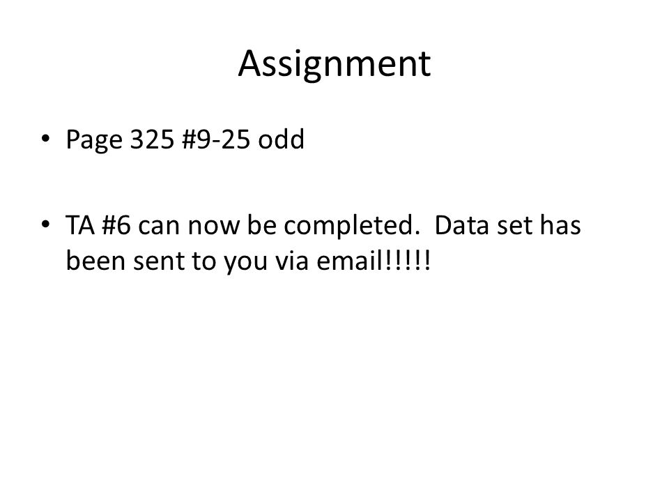 Assignment Page 325 #9-25 odd TA #6 can now be completed.
