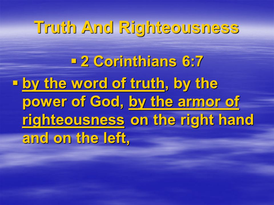 Truth And Righteousness  2 Corinthians 6:7  by the word of truth, by the power of God, by the armor of righteousness on the right hand and on the left,