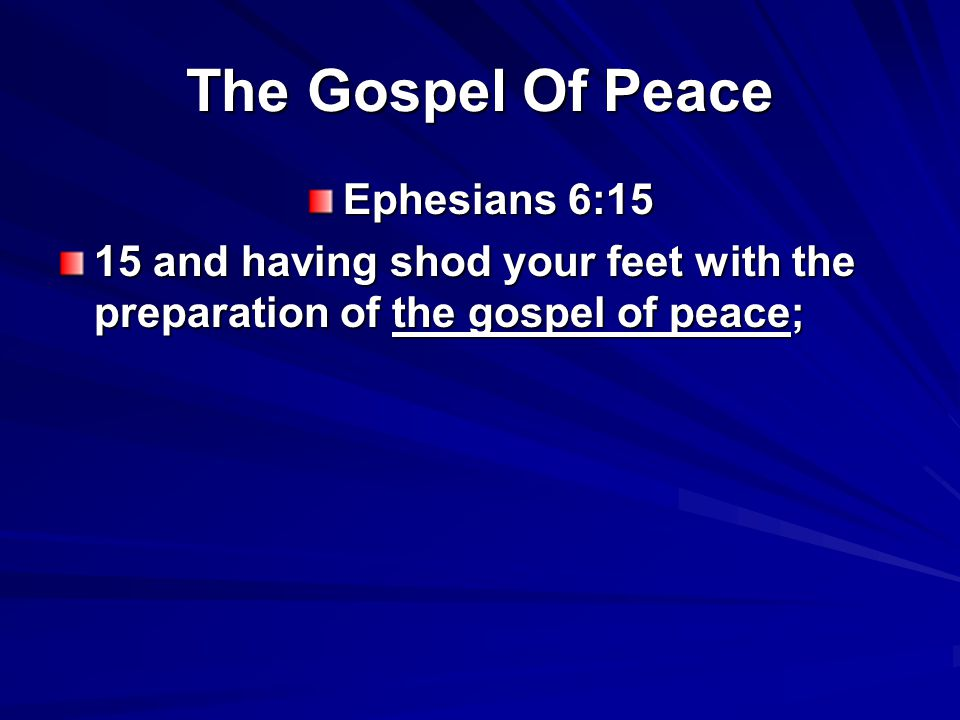 The Gospel Of Peace Ephesians 6:15 15 and having shod your feet with the preparation of the gospel of peace;
