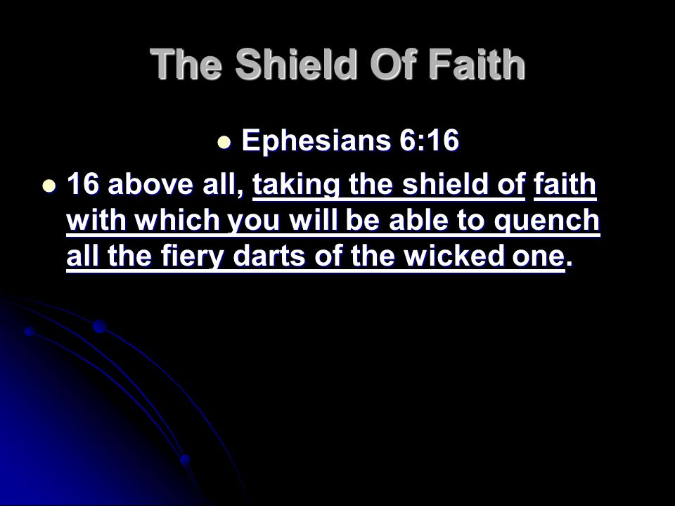 The Shield Of Faith Ephesians 6:16 Ephesians 6:16 16 above all, taking the shield of faith with which you will be able to quench all the fiery darts of the wicked one.