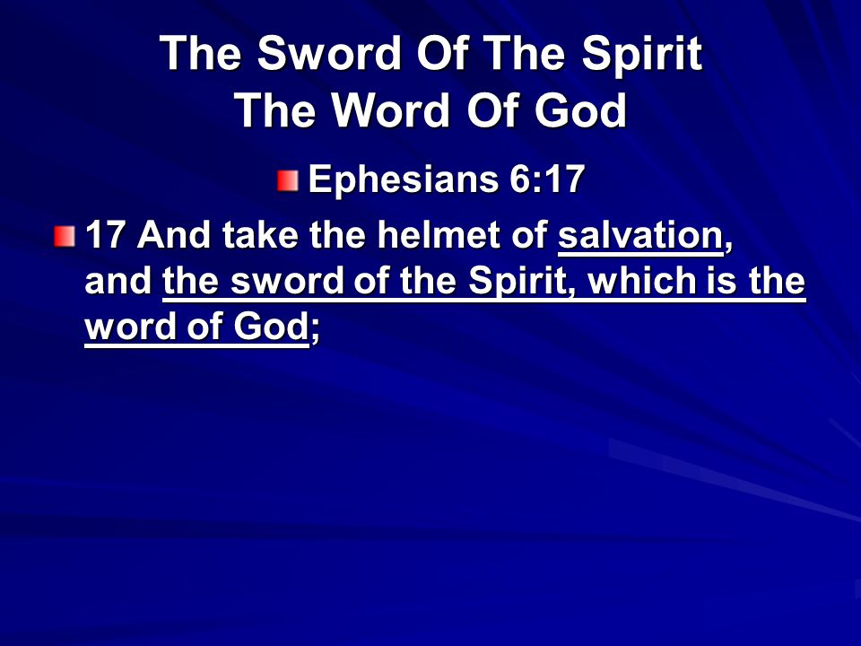 The Sword Of The Spirit The Word Of God Ephesians 6:17 17 And take the helmet of salvation, and the sword of the Spirit, which is the word of God;